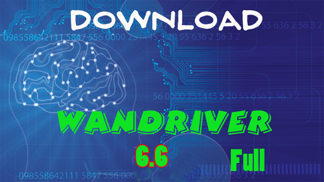 Download WanDriver 6.6 cho Win Xp/7/8/8.1/10 - Link chuẩn Google Drive -