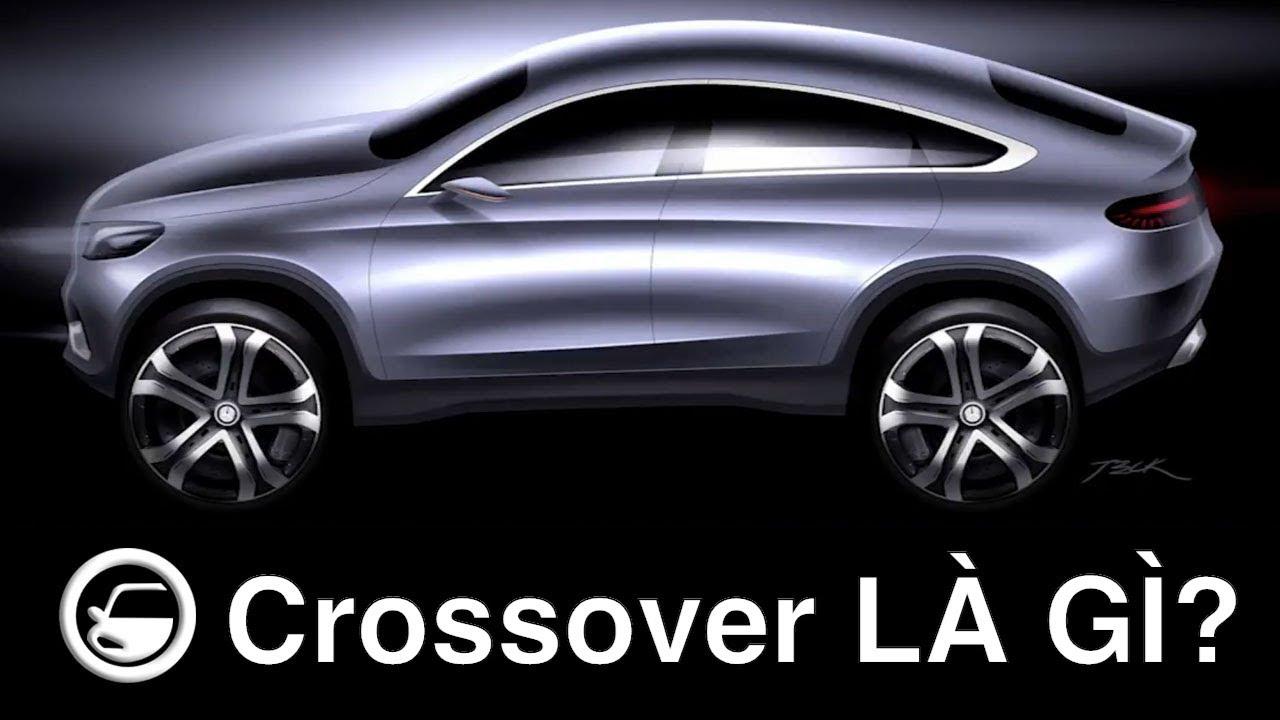 Xe crossover là gì? Vì sao xe crossover càng ngày càng được ưa chuộng
