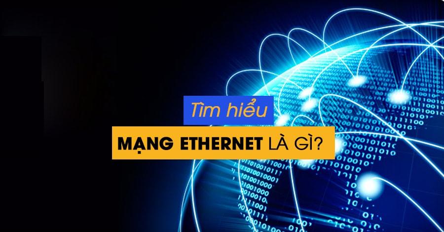Ethernet là gì? Tìm hiểu về hoạt động và các tính năng của ethernet