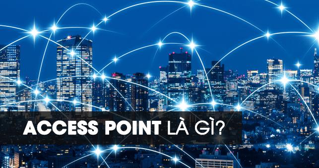 Access point là gì? Ưu điểm của access point | SẠCH