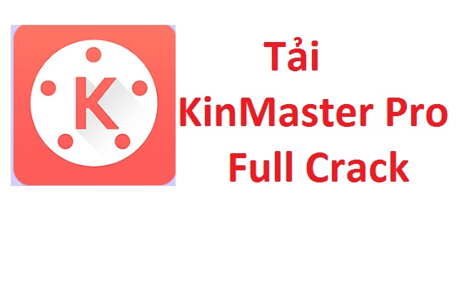 Download (tải) KineMaster Pro Full Crack - Link Google Drive [cho Android] -
