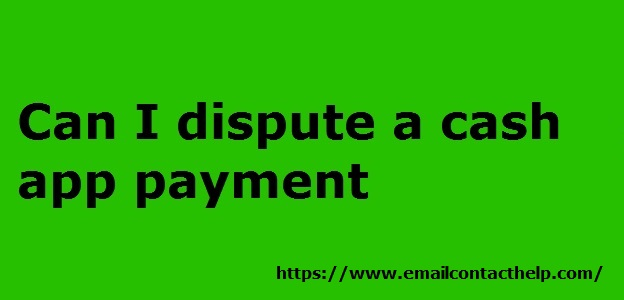 Access this site to resolve Can I dispute a Cash app payment issue.