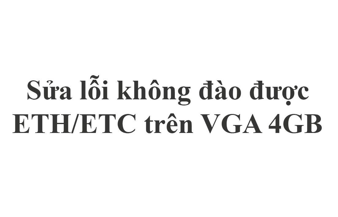 Sửa lỗi không đào được ETH/ETC trên VGA 4GB -