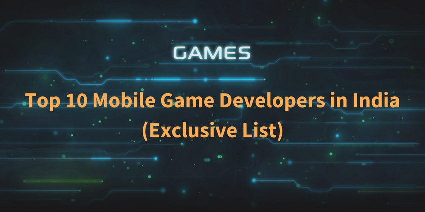 Top 10 Mobile Game Developers in India 2020 (Exclusive List)