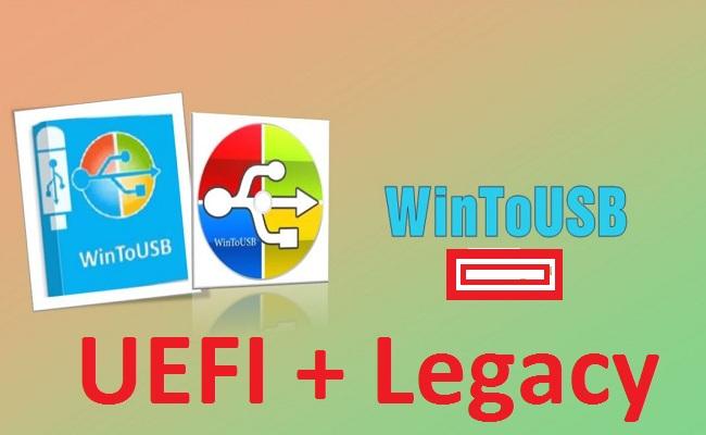 Hướng dẫn tạo USB Boot 2 chuẩn UEFI và LEGACY bằng WinToUSB -