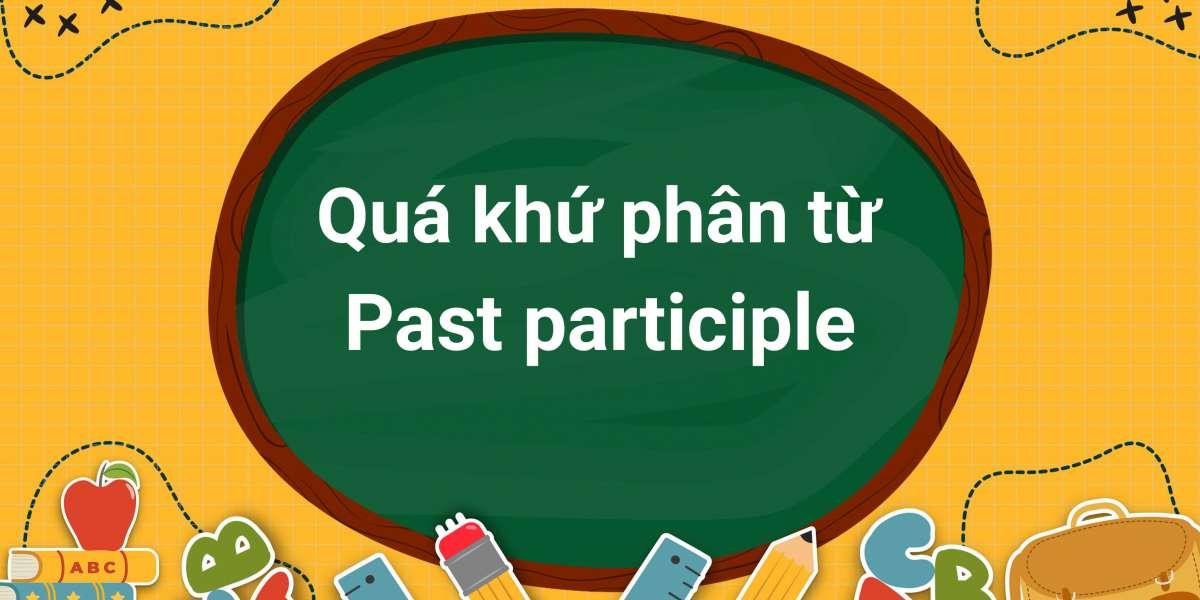 Quá khứ phân từ (past participle) trong tiếng Anh là gì