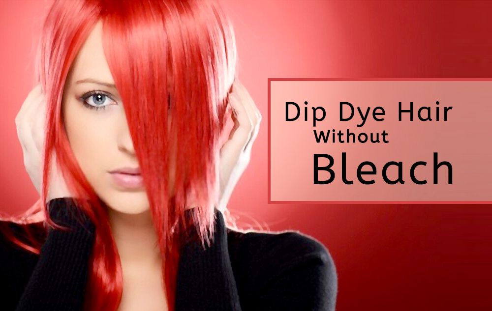 How to Dip Dye Hair Without Bleach? - Cosmetize UK