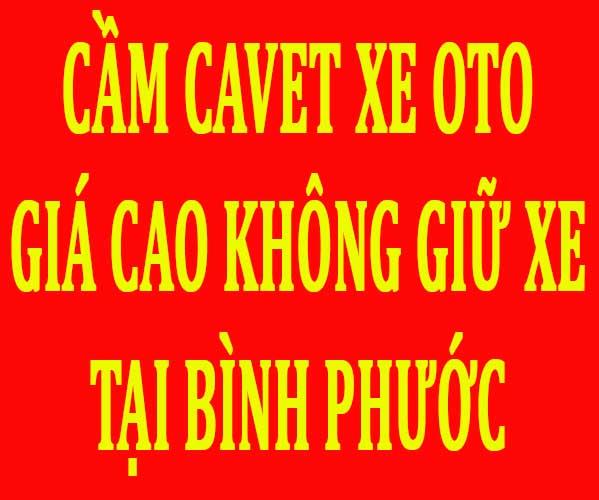 Cầm giấy tờ xe Bình Phước giá cao, không giữ xe