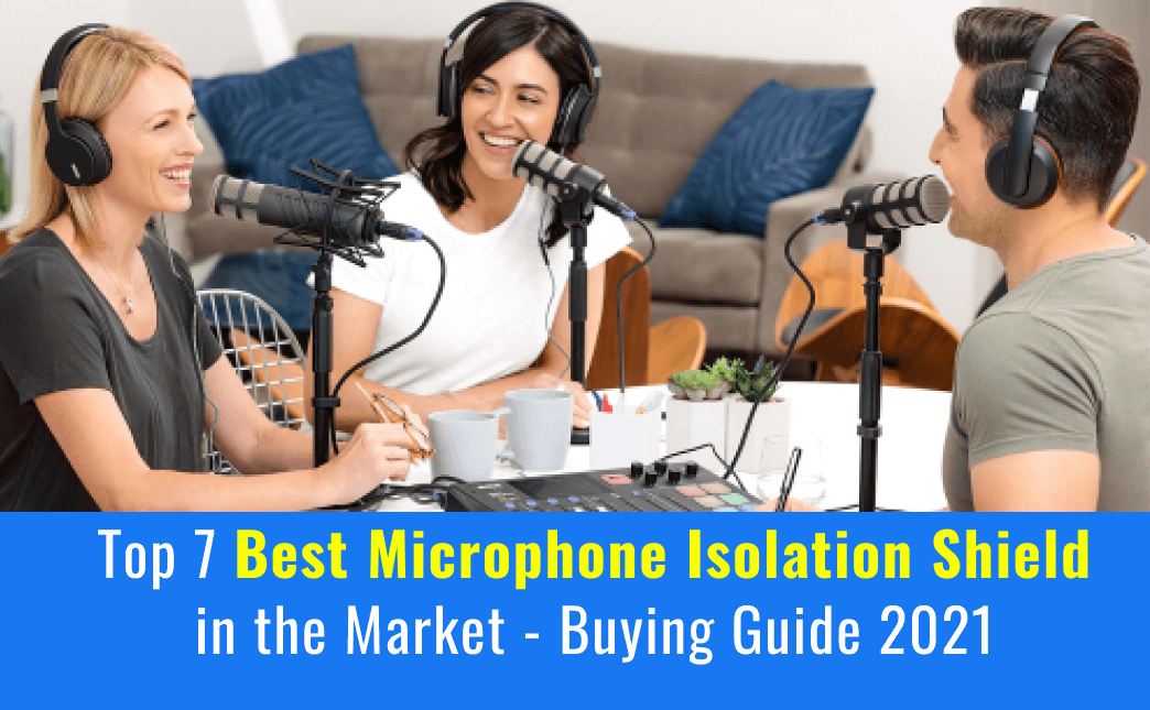 Top 7 Best Microphone Isolation Shield in the Market - Buying Guide 2021