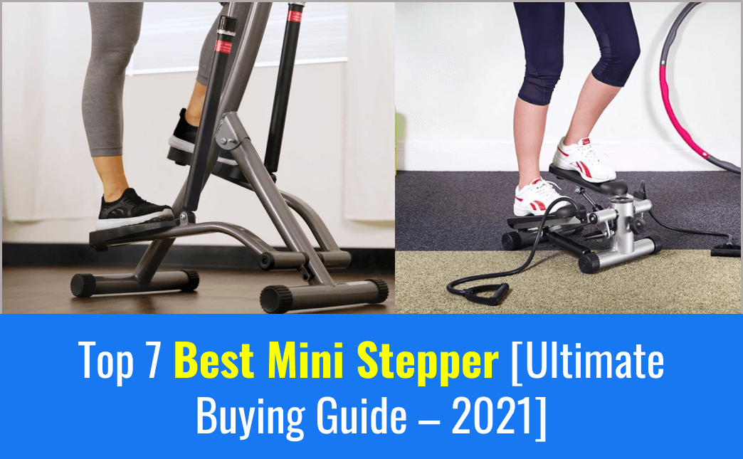 Top 7 Best Mini Stepper [Ultimate Buying Guide – 2021]