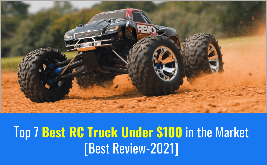 Top 7 Best RC Truck Under 100 in the Market [Best Review-2021]