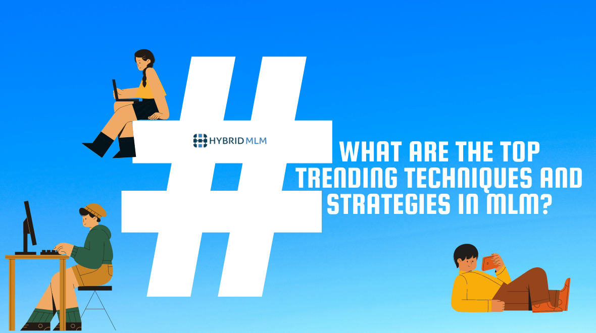 What are the top trending techniques and strategies in MLM? | MLM Blog