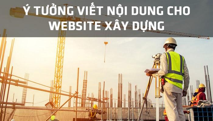 [BÍ QUYẾT KINH DOANH] Ý tưởng viết nội dung cho website xây dựng