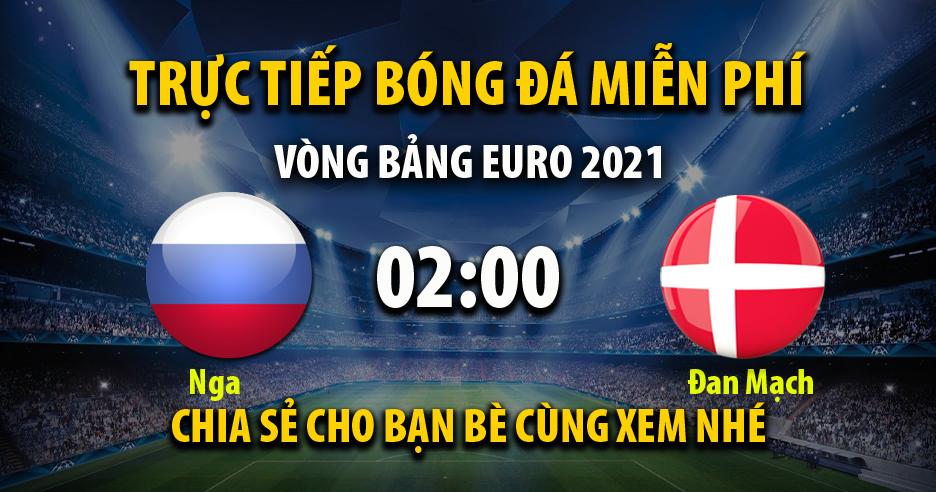 Trực tiếp Nga vs Đan Mạch lúc 02:00 ngày 22/06/2021 - Xoilac TV