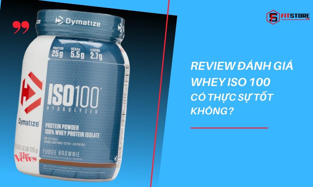 Đánh giá Whey ISO 100 chi tiết nhất và có nên mua hay không?