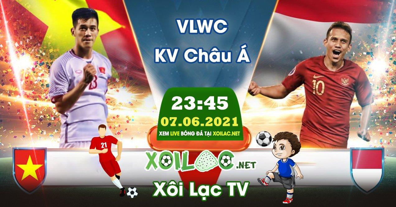 Trực tiếp Việt Nam vs Indonesia lúc 23:45 ngày 07/06/2021 - Xoilac TV