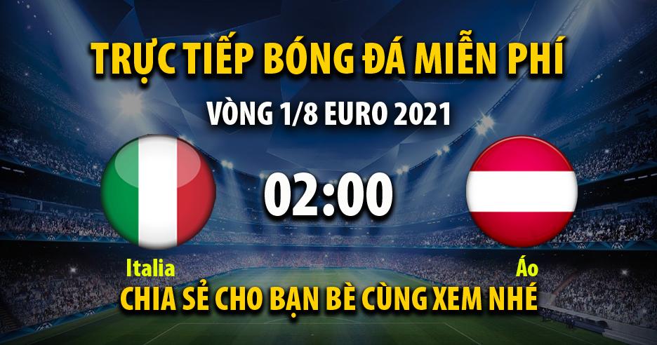 Trực tiếp Italia vs Áo lúc 02:00 ngày 27/06/2021 - Xoilac TV