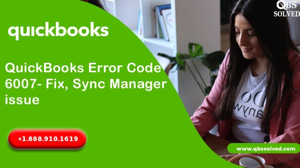 QuickBooks Error Code 6007- Fix, Sync Manager issue - QBS Solved
