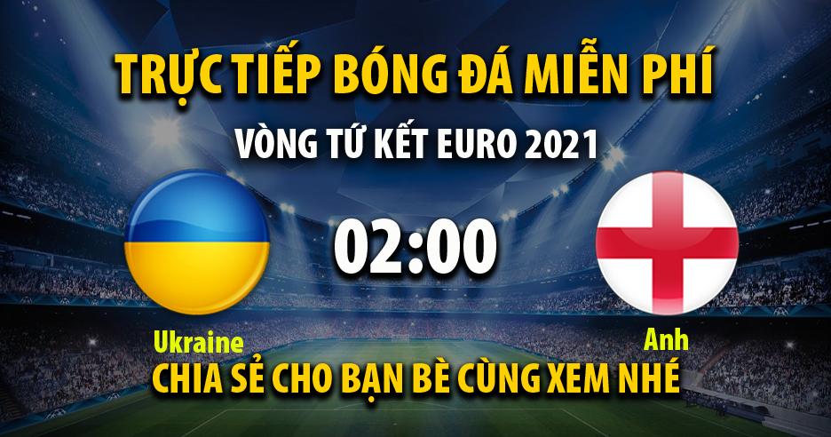 Trực tiếp Ukraine vs Anh lúc 02:00 ngày 04/07/2021 - Xoilac TV