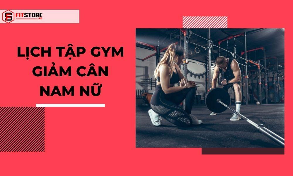 Hướng dẫn lịch tập gym giảm cân nam nữ chi tiết nhất
