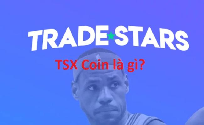 TradeStars là gì? TSX Coin là gì? Mua bán & tạo ví TSX ở đâu? -