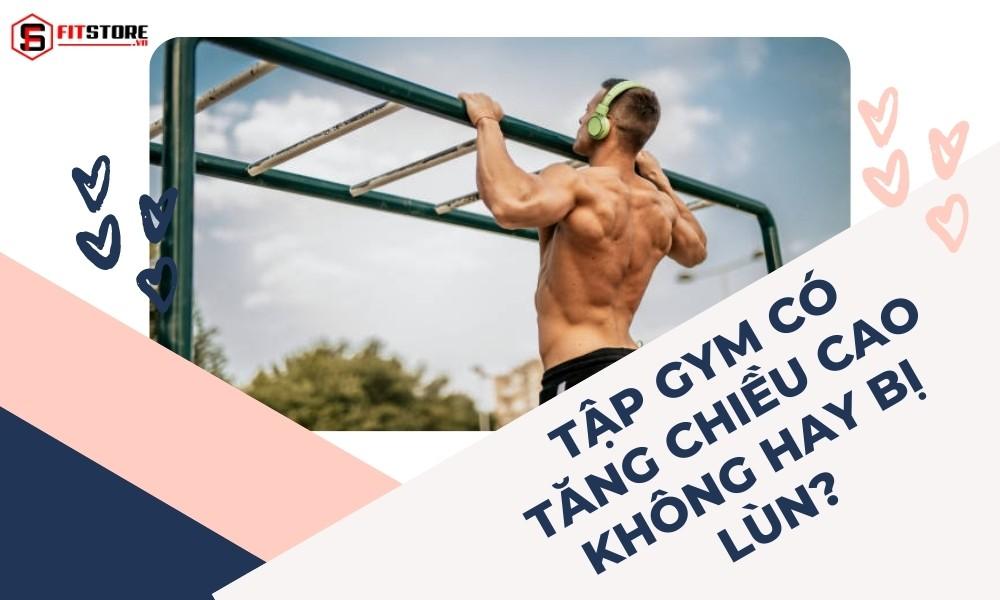 Tập gym có tăng chiều cao không hay lùn đi? Khoa học nói gì?