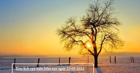 Xem lịch vạn niên hôm nay ngày 23 09 2021